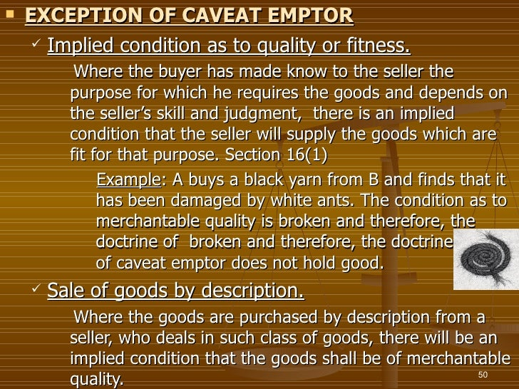    EXCEPTION OF CAVEAT EMPTOR      Implied condition as to quality or fitness.           Where the buyer has made know t...