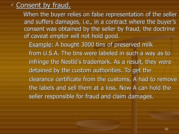    Consent by fraud.      When the buyer relies on false representation of the seller      and suffers damages, i.e., in ...