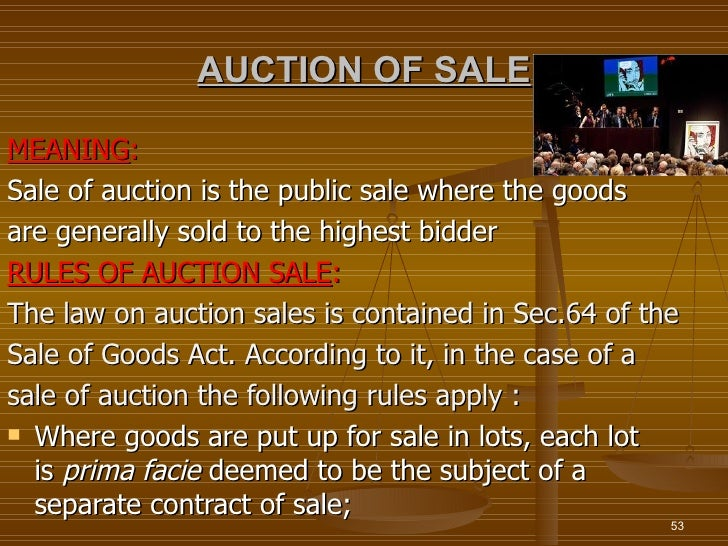 AUCTION OF SALEMEANING:Sale of auction is the public sale where the goodsare generally sold to the highest bidderRULES OF ...