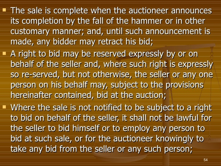    The sale is complete when the auctioneer announces    its completion by the fall of the hammer or in other    customar...