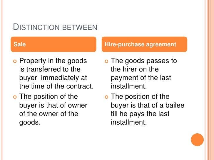 DISTINCTION BETWEENSale                          Hire-purchase agreement Property in the goods        The goods passes t...