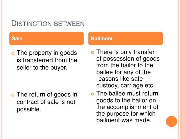 DISTINCTION BETWEENSale                          Bailment   The property in goods      There is only transfer    is tran...