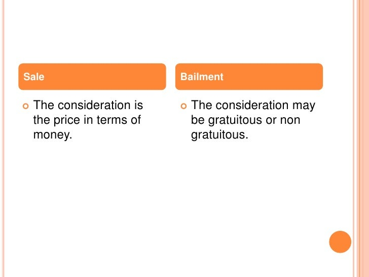 Sale                        Bailment   The consideration is       The consideration may    the price in terms of       b...