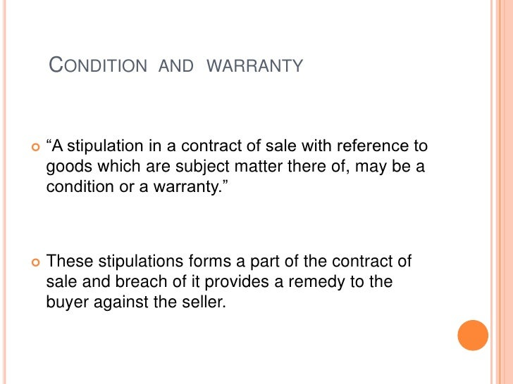"""CONDITION AND WARRANTY   """"A stipulation in a contract of sale with reference to    goods which are subject matter there o..."""