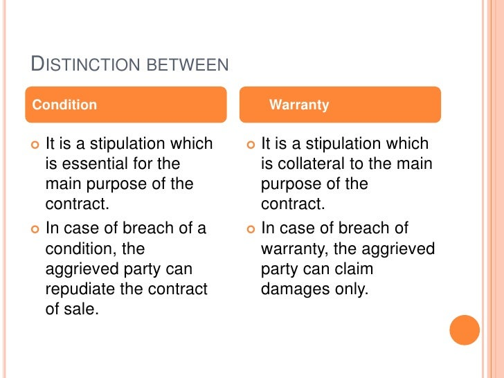 DISTINCTION BETWEENCondition                         Warranty It is a stipulation which    It is a stipulation which  is...