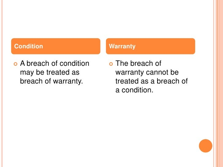 Condition                   Warranty   A breach of condition      The breach of    may be treated as           warranty ...