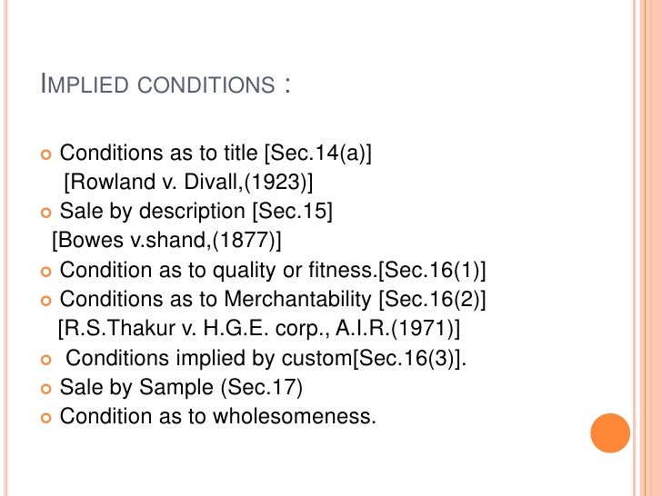 IMPLIED CONDITIONS : Conditions as to title [Sec.14(a)]   [Rowland v. Divall,(1923)] Sale by description [Sec.15] [Bowes...