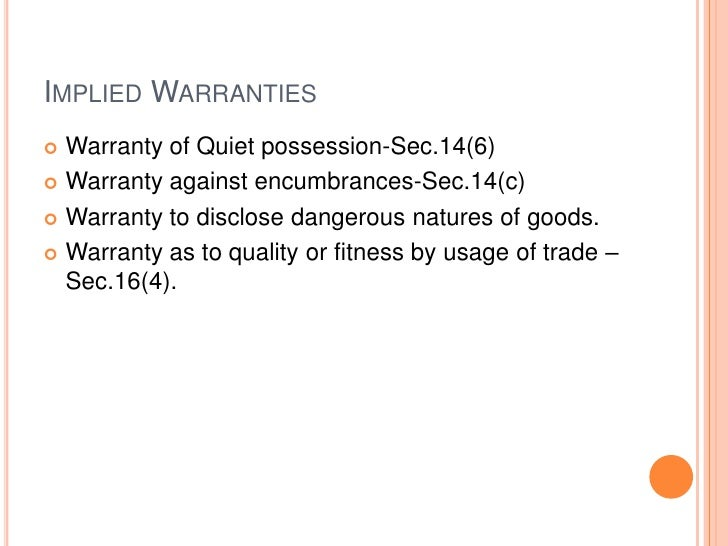 IMPLIED WARRANTIES Warranty of Quiet possession-Sec.14(6) Warranty against encumbrances-Sec.14(c) Warranty to disclose ...