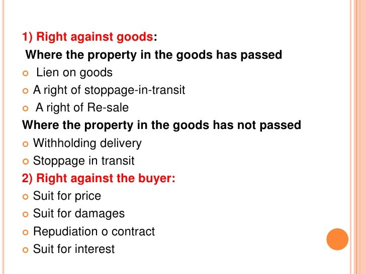 1) Right against goods:Where the property in the goods has passed Lien on goods A right of stoppage-in-transit A right ...