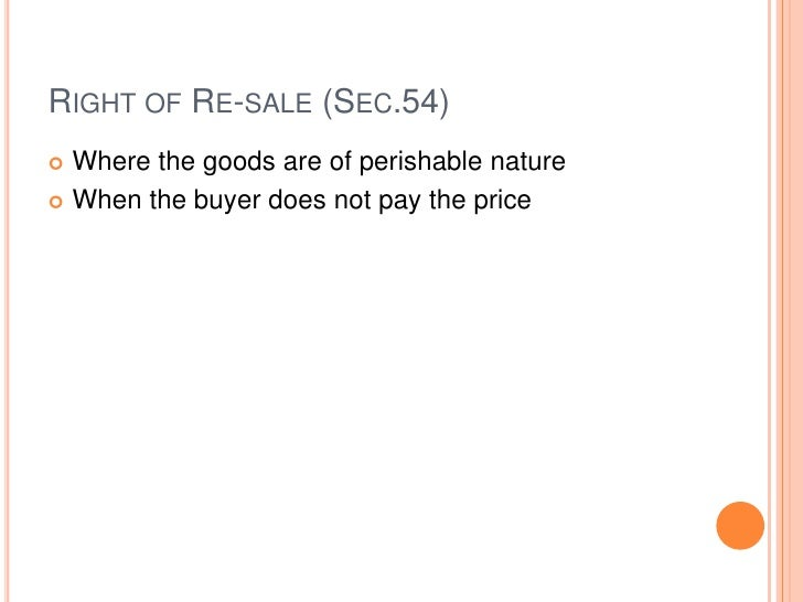 RIGHT OF RE-SALE (SEC.54) Where the goods are of perishable nature When the buyer does not pay the price
