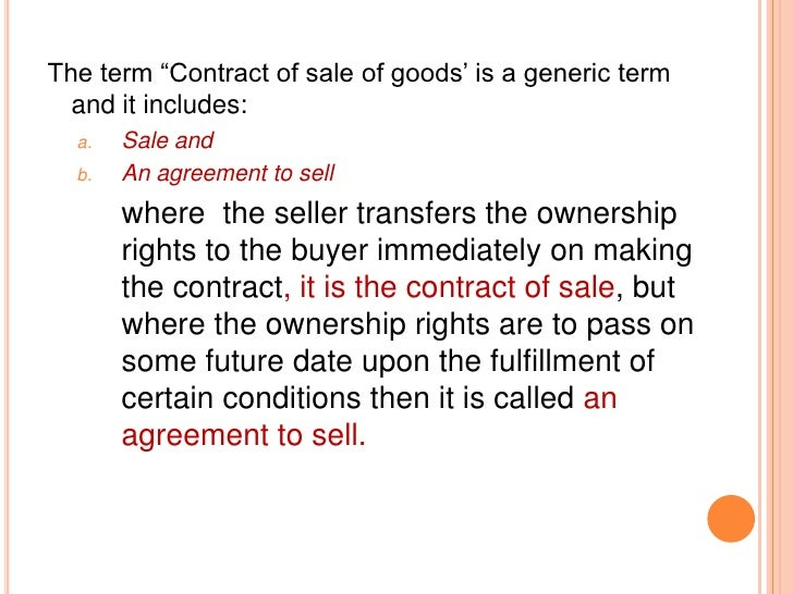 """The term """"Contract of sale of goods"""" is a generic term  and it includes:  a.   Sale and  b.   An agreement to sell       w..."""