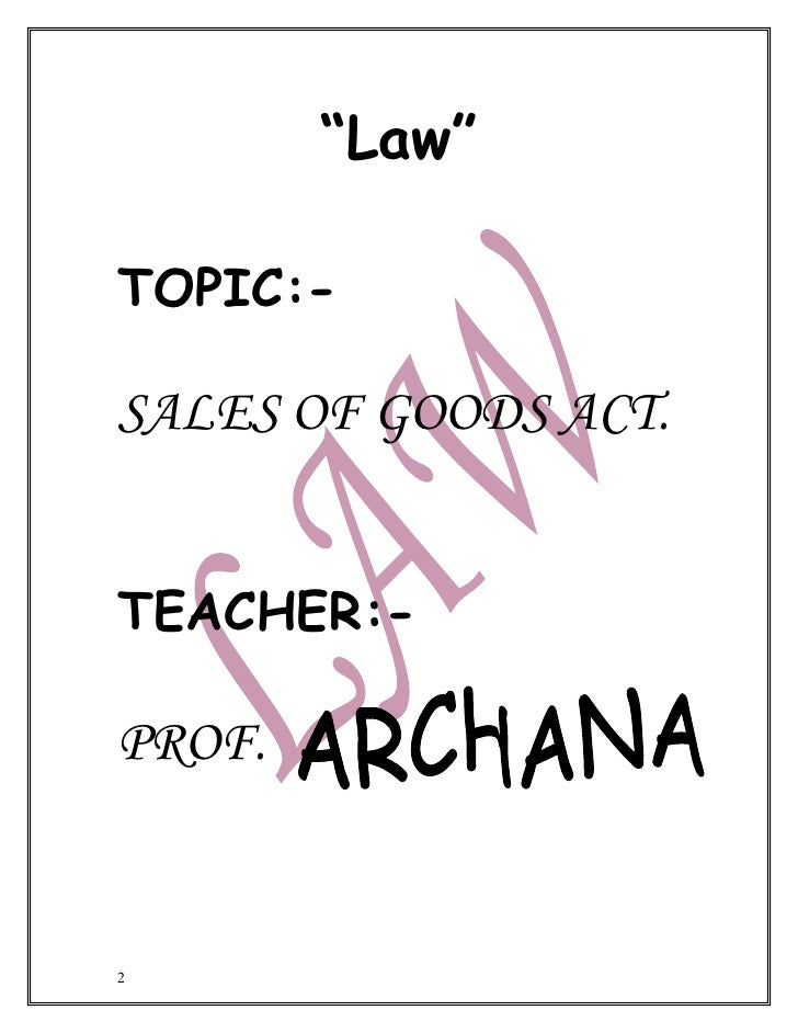 law of sale of goods part By an agent independently of this act part ii – sale of goods division 1  formation of contract 3 sale and agreement to sell (1) a contract of.