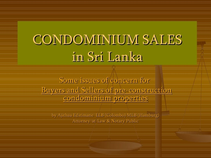 CONDOMINIUM SALES in Sri Lanka Some issues of concern for  Buyers and Sellers of pre-construction condominium properties b...