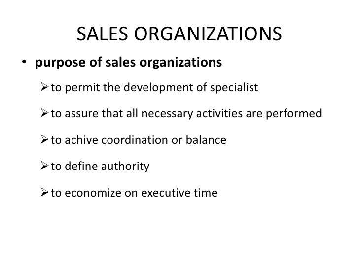 SALES ORGANIZATIONS<br />purpose of sales organizations<br /><ul><li>to permit the development of specialist