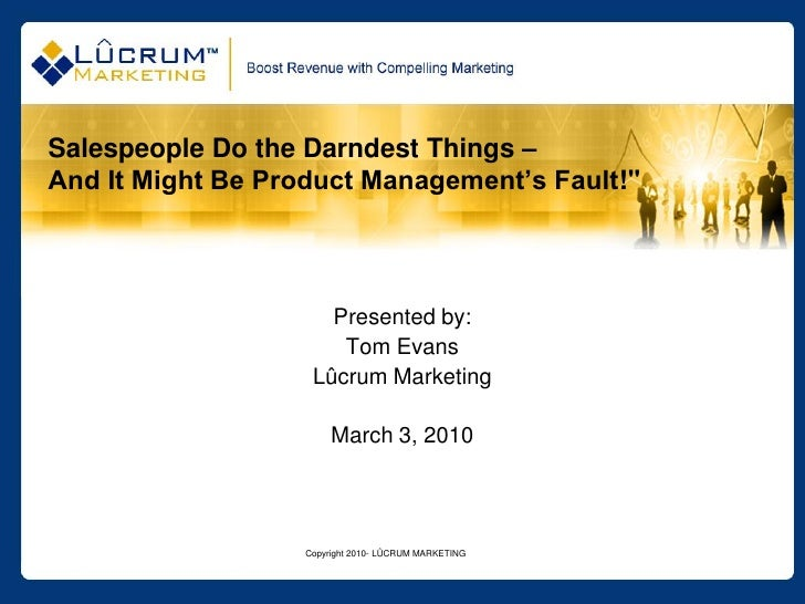"""Salespeople Do the Darndest Things – And It Might Be Product Management's Fault!""""                           Presented by: ..."""