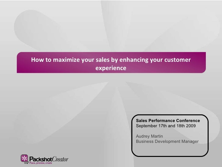 How to maximize your   sales by enhancing your   customer experience Sales Performance Conference September 17th and 18th ...