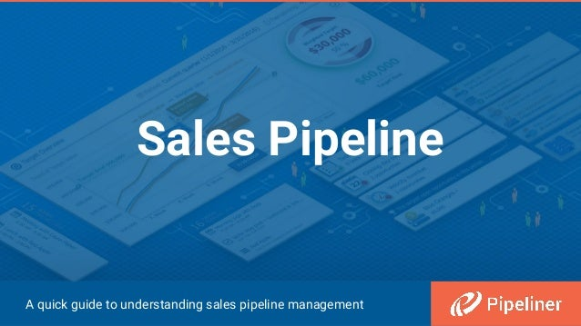 Sales Pipeline A quick guide to understanding sales pipeline management