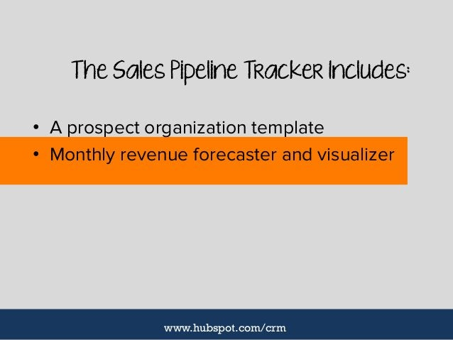The Sales Pipeline Tracker Includes: • A prospect organization template • Monthly revenue forecaster and visualizer www.hu...