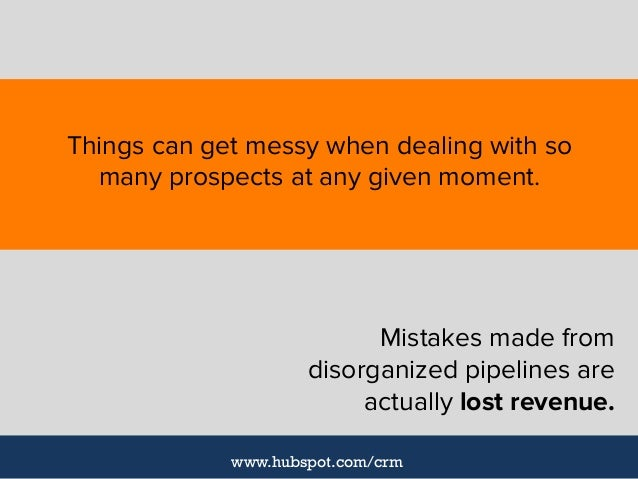 Mistakes made from disorganized pipelines are actually lost revenue. www.hubspot.com/crm Things can get messy when dealing...