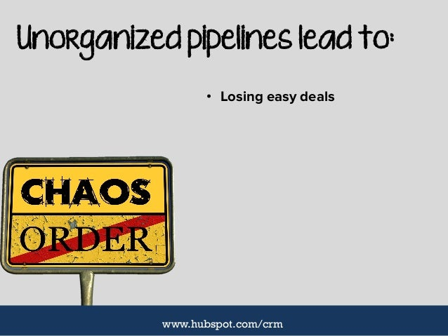 Unorganized pipelines lead to: • Losing easy deals www.hubspot.com/crm
