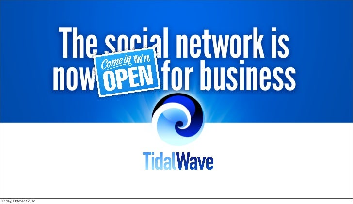 The social network is                         now open for businessFriday, October 12, 12