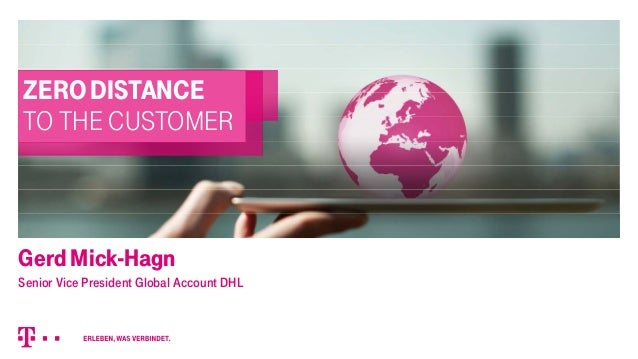 ZERO DISTANCETO THE CUSTOMERGerd Mick-HagnSenior Vice President Global Account DHL