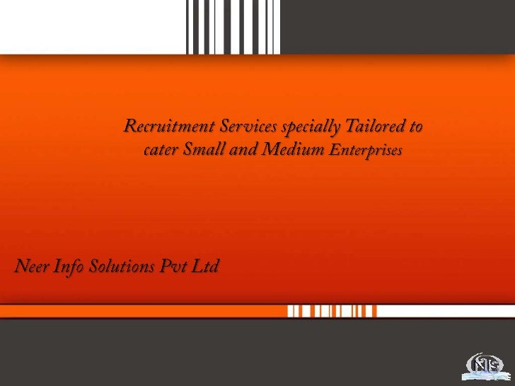 Recruitment Services specially Tailored to cater Small and Medium Enterprises<br />Neer Info Solutions Pvt Ltd<br />