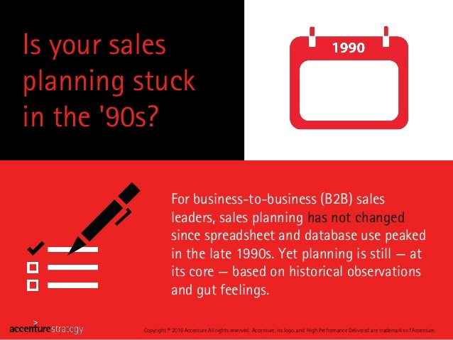 Is your sales planning stuck in the '90s? Copyright © 2016 Accenture All rights reserved. Accenture, its logo, and High Pe...