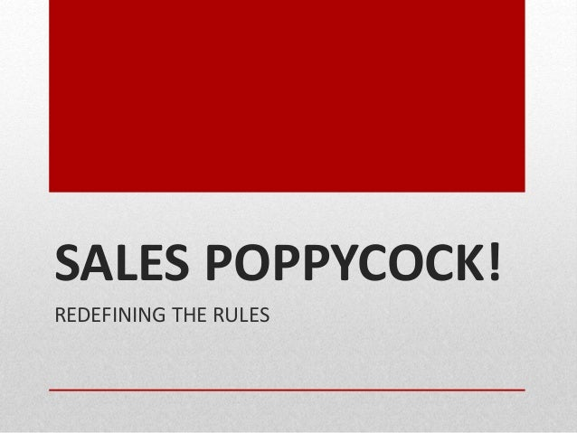 SALES POPPYCOCK! REDEFINING THE RULES