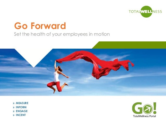 » MEASURE» INFORM» ENGAGE» INCENTGo ForwardSet the health of your employees in motion