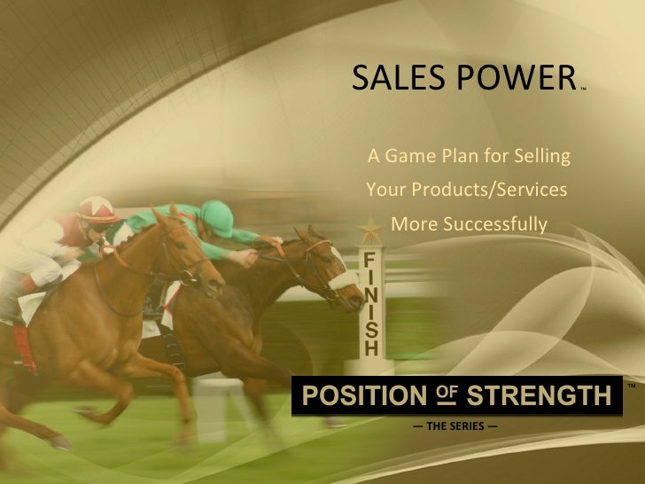 SALES POWER   ™     A Game Plan for Selling  Your Products/Services  More Successfully —  THE SERIES — ™