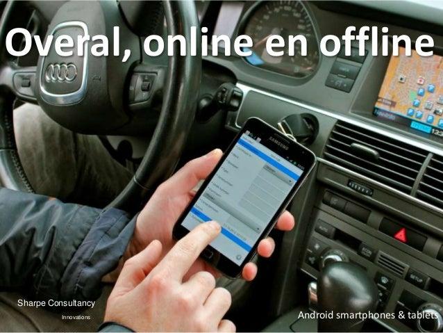 Overal, online en offlineSharpe Consultancy          Innovations   Android smartphones & tablets