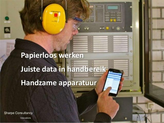 Papierloos werken          Juiste data in handbereik          Handzame apparatuurSharpe Consultancy          Innovations