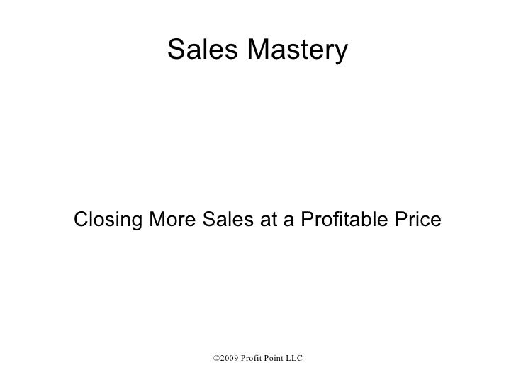 Sales Mastery Closing More Sales at a Profitable Price