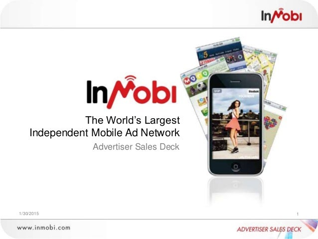 1/30/2015 1 The World's Largest Independent Mobile Ad Network Advertiser Sales Deck