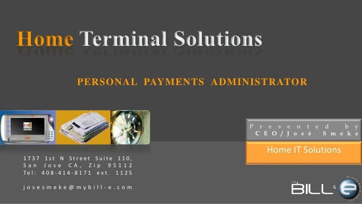 Home Terminal Solutions<br />PERSONAL PAYMENTS ADMINISTRATOR<br />Presentedby<br />:CEO/José Smeke<br />Home IT Solutions<...