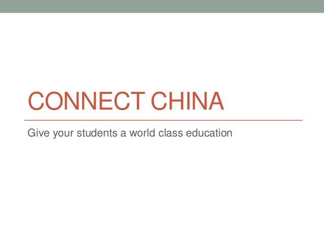 CONNECT CHINA Give your students a world class education