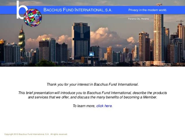Privacy in the modern world. b Panama City, Panama BACCHUS FUND INTERNATIONAL, S.A. Thank you for your interest in Bacchus...