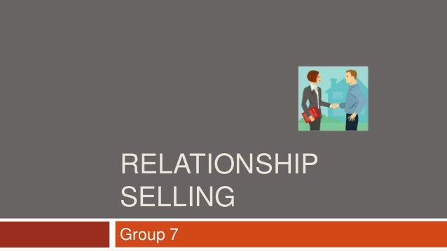 RELATIONSHIP SELLING Group 7