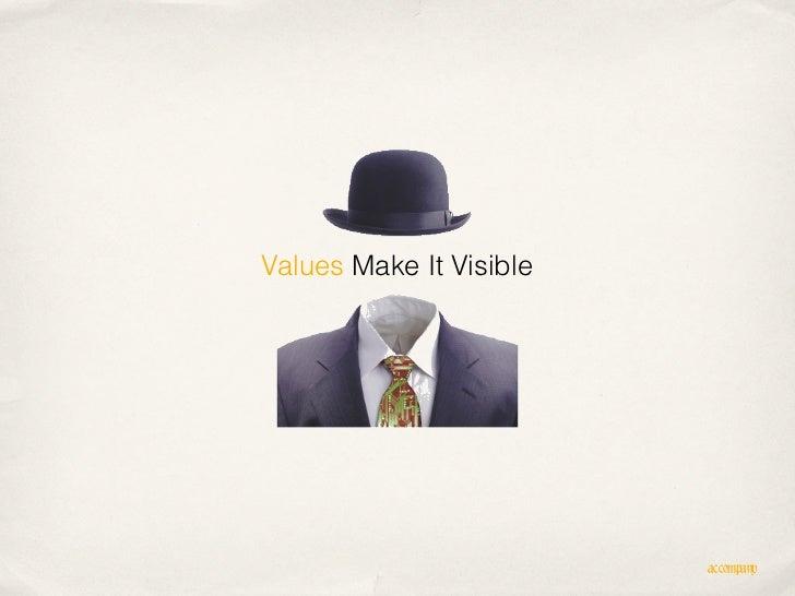 Values Make It Visible                         accompany