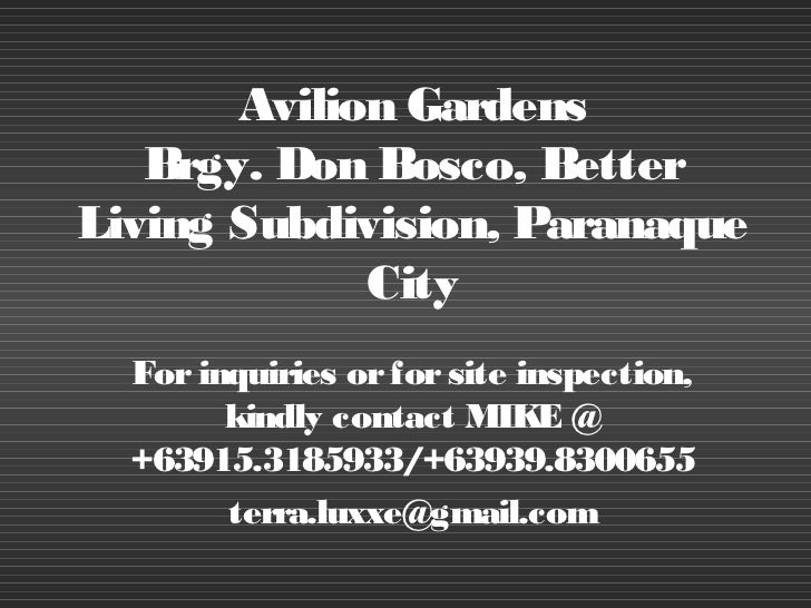 Avilion Gardens   Brgy. Don Bosco, BetterLiving Subdivision, Paranaque             City  For inquiries or for site inspect...