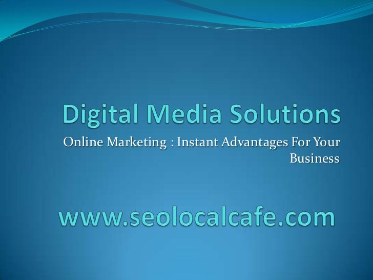 Online Marketing : Instant Advantages For Your                                     Business