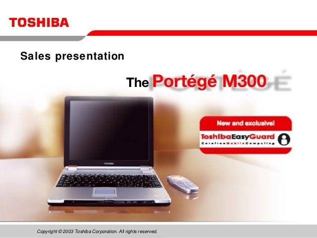 Copyright © 2003 Toshiba Corporation. All rights reserved. The Portégé M300 Sales presentation