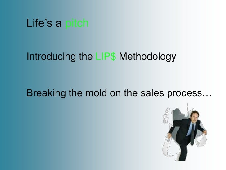 Life's a pitchIntroducing the LIP$ MethodologyBreaking the mold on the sales process…