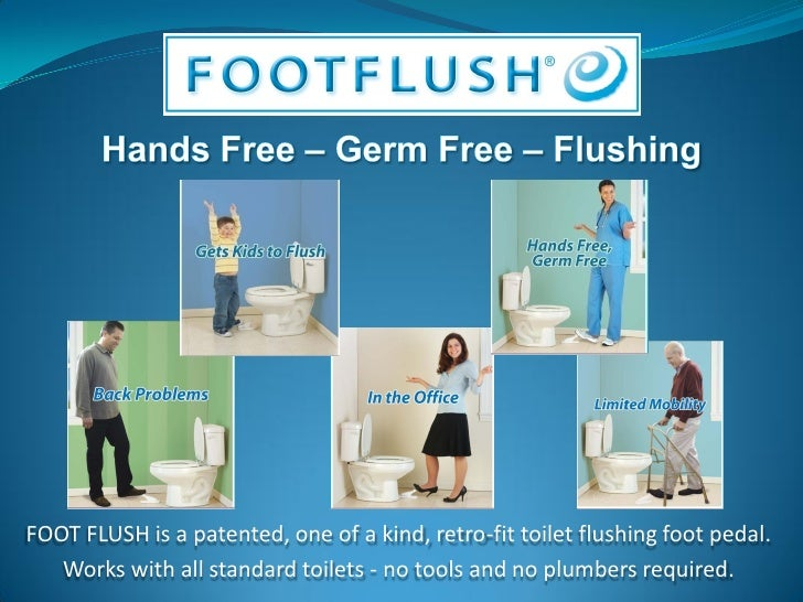 FOOT FLUSH is a patented, one of a kind, retro-fit toilet flushing foot pedal.    Works with all standard toilets - no too...