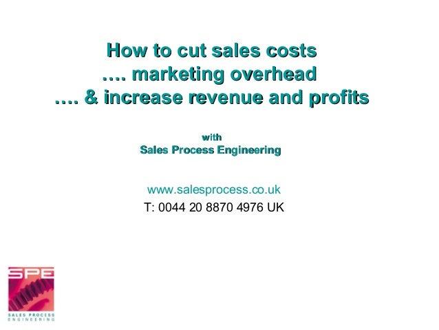 How to cut sales costsHow to cut sales costs…. marketing overhead…. marketing overhead…. & increase revenue and profits…. ...