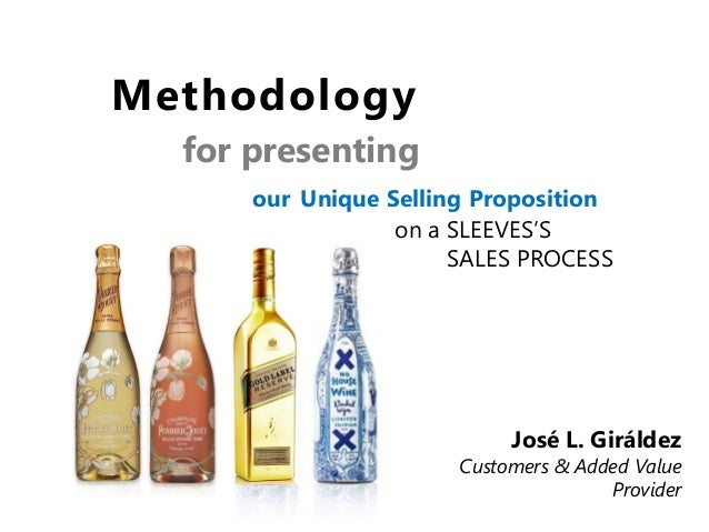 Methodology for presenting our Unique Selling Proposition on a SLEEVES'S SALES PROCESS  José L. Giráldez  Customers & Adde...