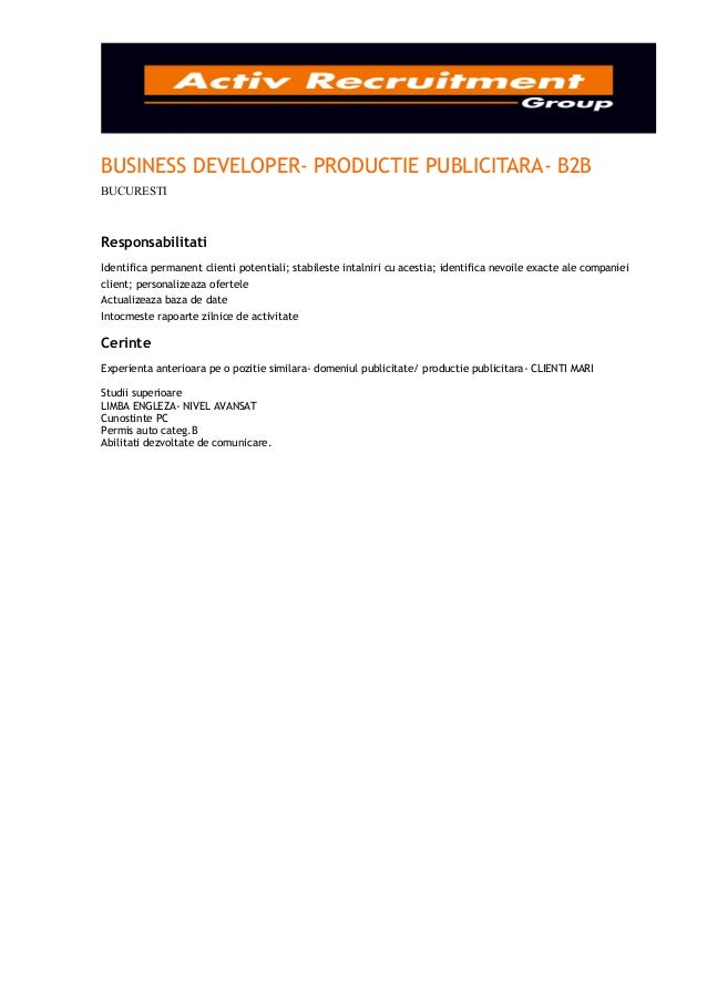 BUSINESS DEVELOPER- PRODUCTIE PUBLICITARA- B2BBUCURESTIResponsabilitatiIdentifica permanent clienti potentiali; stabileste...