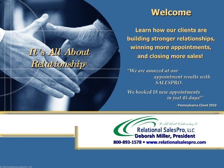 ©  2010 Relational SalesPro, LLC It's All About Relationship ® Deborah Miller, President   800-893-1578  •  www.relational...