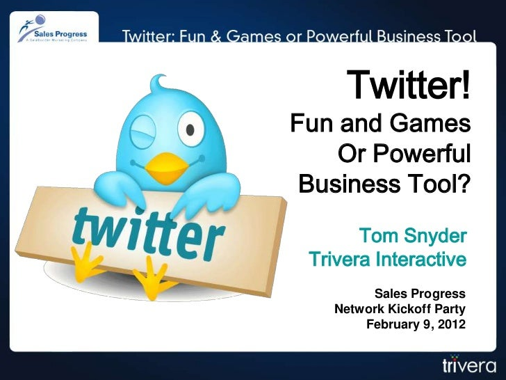 Twitter!Fun and Games    Or Powerful Business Tool?       Tom Snyder Trivera Interactive         Sales Progress    Network...